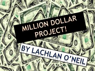 MILLION DOLLAR PROJECT!