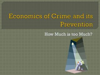 Economics of Crime and its Prevention