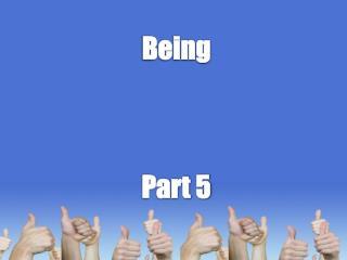 Being Part  5
