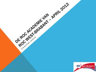 DE ROC Academie van  roc west-brabant  – april 2012
