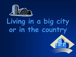 Living in a big city or in the country
