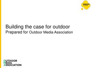 Building the case for outdoor  Prepared for  Outdoor Media  Association