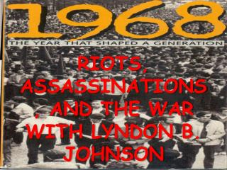 RIOTS, ASSASSINATIONS, AND THE WAR WITH LYNDON B. JOHNSON