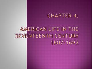 Chapter 4:  American Life in the Seventeenth Century 1607-1692