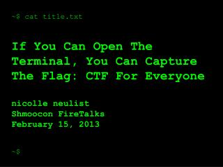 ~$ cat title.txt If You Can Open The Terminal, You Can Capture The Flag: CTF For Everyone