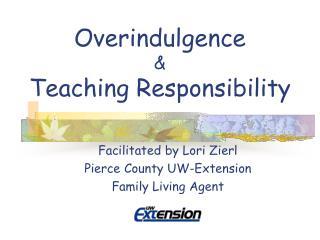 Overindulgence  Teaching Responsibility