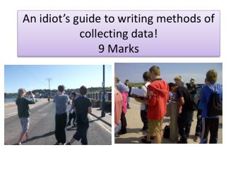 An idiot�s guide to writing methods of collecting data! 9 Marks
