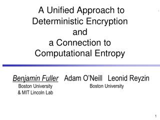 A Unified Approach to  Deterministic Encryption  and  a Connection to  Computational Entropy
