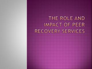 The Role and Impact of Peer Recovery Services
