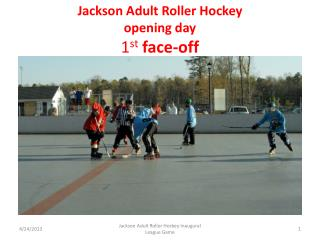 Jackson Adult Roller Hockey opening day  1 st face-off