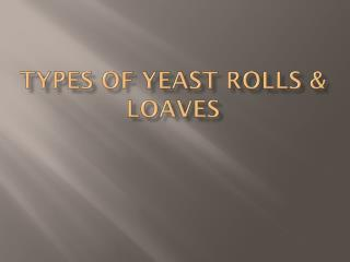 Types of Yeast Rolls & loaves