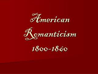 American Romanticism 1800-1860