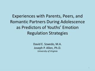 David E. Szwedo, M.A. Joseph P. Allen, Ph.D. University of Virginia