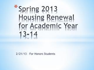 Spring 2013 Housing Renewal for Academic Year 13-14