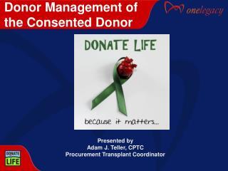 Presented by Adam J. Teller, CPTC Procurement Transplant Coordinator