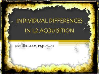INDIVIDUAL DIFFERENCES IN L2 ACQUISITION