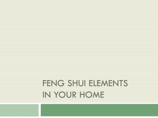 Feng Shui  Elements in  Your  H ome