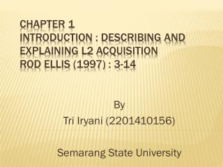 Chapter 1 Introduction :  describing and explaining L2 acquisition Rod Ellis (1997) : 3-14
