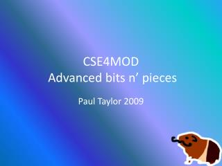 CSE4MOD  Advanced bits n' pieces