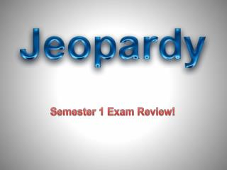 Semester 1 Exam Review!