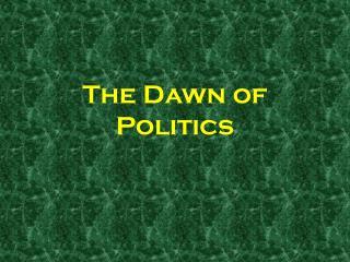 The Dawn of Politics