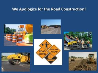 We Apologize for the Road Construction!
