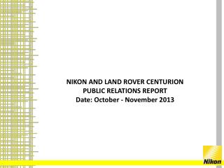 NIKON  AND LAND  ROVER CENTURION  PUBLIC  RELATIONS  REPORT Date: October - November  2013