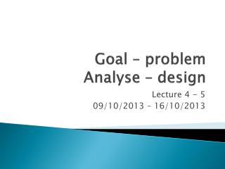 Goal – problem Analyse – design