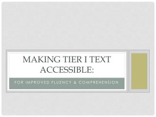 Making Tier I Text accessible: