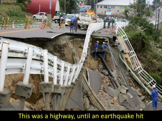 This was a highway, until an earthquake hit