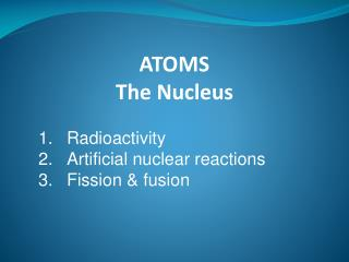 ATOMS  The Nucleus