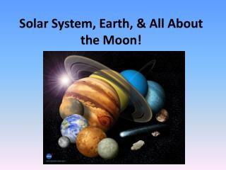 Solar System, Earth, & All About the Moon!