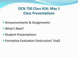 OCN 750 Class # 16: May 1 Class  Presentations