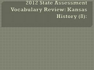 2012 State Assessment Vocabulary Review: Kansas History (8):