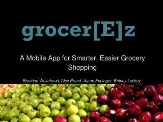 A Mobile App for S m arter, Easier Grocery Shopping