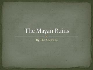 The Mayan Ruins
