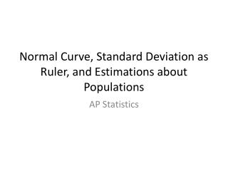 Normal Curve, Standard Deviation as Ruler, and Estimations about Populations