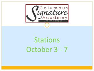 Stations  October 3 - 7