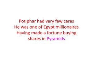 Potiphar had very few cares He was one of Egypt millionaires