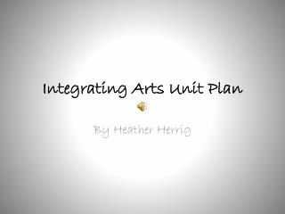 Integrating Arts Unit Plan