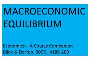MACROECONOMIC EQUILIBRIUM Economics -  A Course Companion Blink &  Dorton , 2007.  p186-200