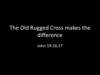 The Old Rugged Cross makes the difference