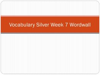 Vocabulary Silver  Week  7  Wordwall