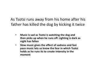 As Tsotsi runs away from his home after his father has killed the dog by kicking it twice