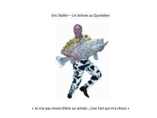 Eric  Staller  – Un Artiste au Quotidien