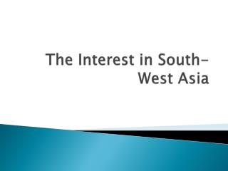 The Interest in South-West Asia