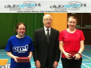 Ladies Doubles Winners:  K atie Graham & Anna  Pattoni