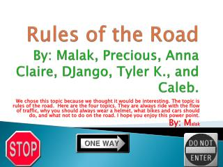 Rules of the Road By: Malak, Precious, Anna Claire, DJango, Tyler K., and Caleb.