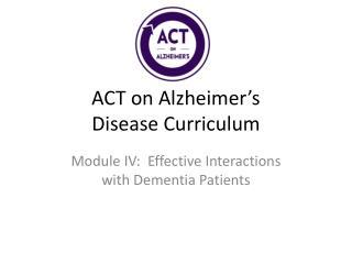 ACT on Alzheimer�s  Disease Curriculum