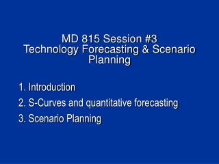 MD 815 Session 3  Technology Forecasting  Scenario Planning